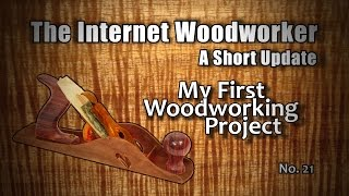Tiw Short Update No 21  My First Woodworking Project
