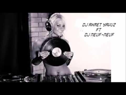 Dj Ahmet Yavuz ft Dj Neuf-Neuf remix