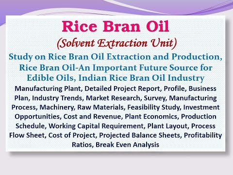 Rice Bran Oil (Solvent Extraction Unit), Study on Rice Bran Oil Extraction and Production