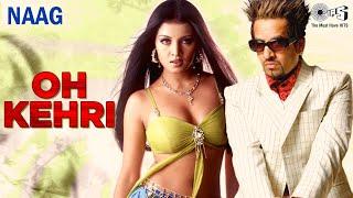 Oh Kehri | Jazzy B Song | Sukshinder Shinda | Celina Jaitley | Naag | Best Punjabi Pop Songs