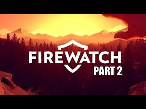 Firewatch Full Gameplay Walkthrough Part 2 Let's Play Playthrough