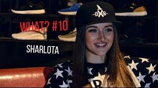 What? #10 - Sharlota