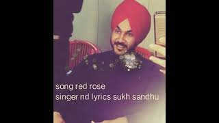 Song red rose/singer nd lyrics sukh sandhu