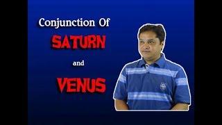 SATURN AND VENUS CONJUNCTION -conjunction of two planets - Shukra aur shani Yuti(शुक्र शनि युति)