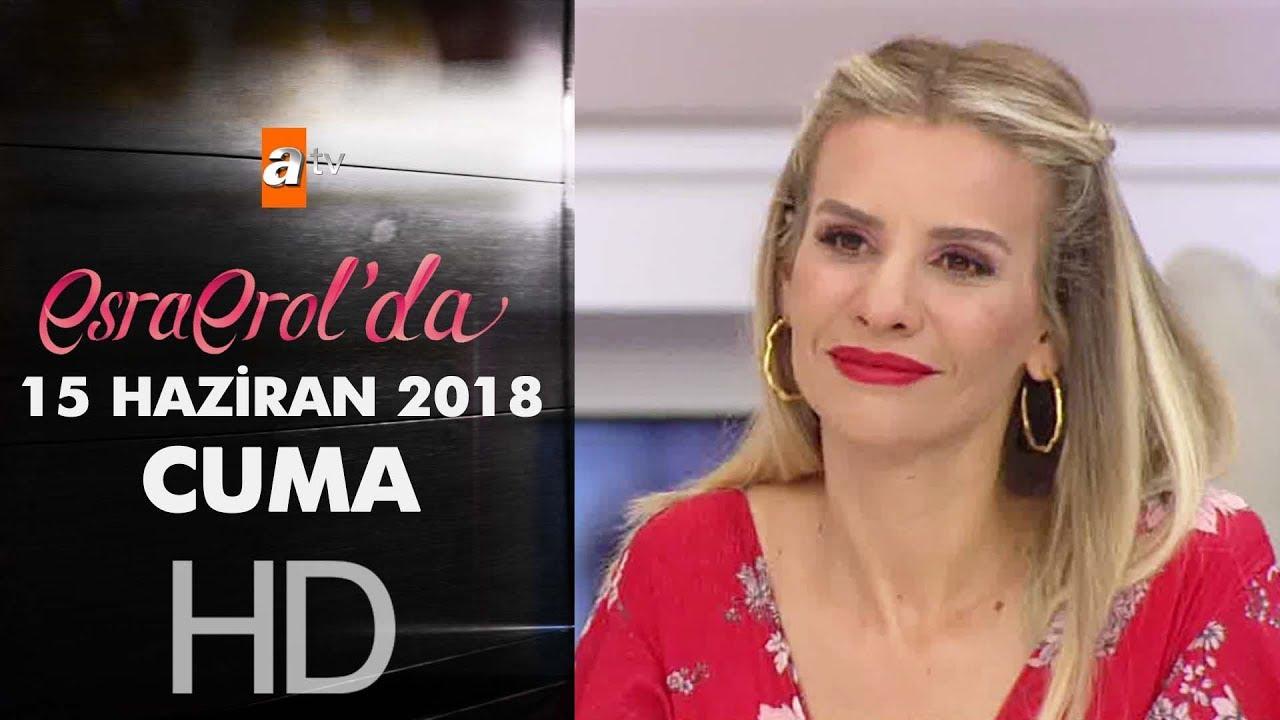 Esra Erol'da 15 Haziran 2018 | Cuma