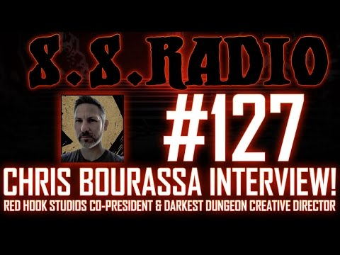 S.S. RADIO #127 - DARKEST DUNGEON SPECIAL: CHRIS BOURASSA INTERVIEW!!