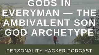 Gods In Everyman — The Ambivalent Son God Archetype