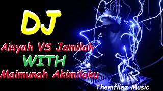 Download lagu dj aisyah vs jamilah With maimunah akimilaku