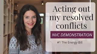 ACTING OUT MY RESOLVED CONFLICTS (NVC DEMONSTRATION) #1 the energy bill