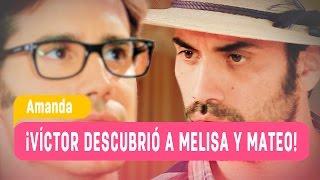Amanda - ¡Víctor descubrió a Melisa y Mateo! / Mejores Momentos / Capítulo 68