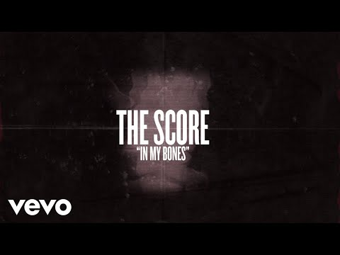 The Score - In My Bones (Lyric Video)