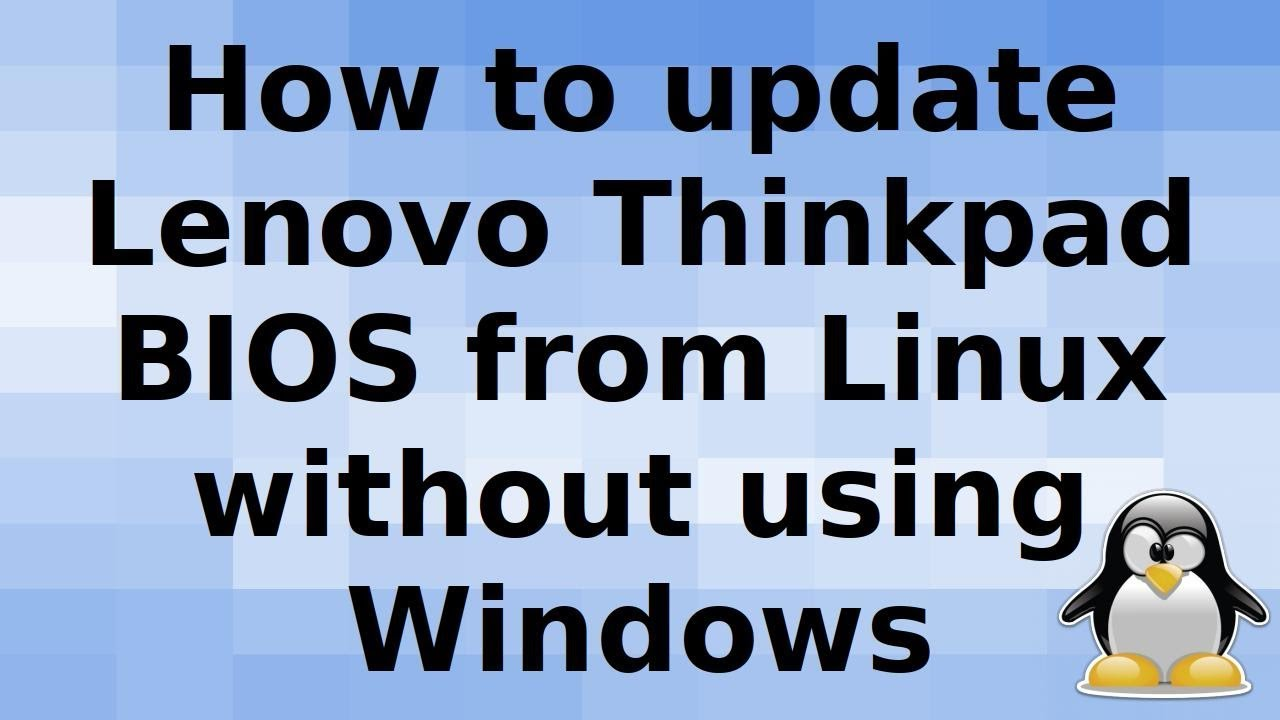 Updating the Lenovo Thinkpad BIOS in Linux and Ubuntu Environments