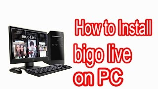 Video how to install bigo live on pc download MP3, 3GP, MP4, WEBM, AVI, FLV Agustus 2017