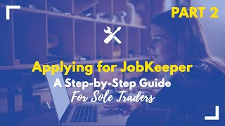 Applying For Jobkeeper: A Step-by-step Guide For Sole Traders  Part 2