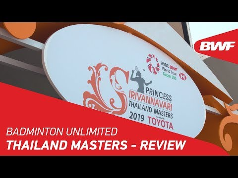 Badminton Unlimited 2019 | Thailand Masters - Review | BWF 2019