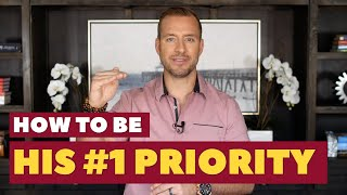 How To Be His #1 Priority | Dating Advice for Women by Mat Boggs