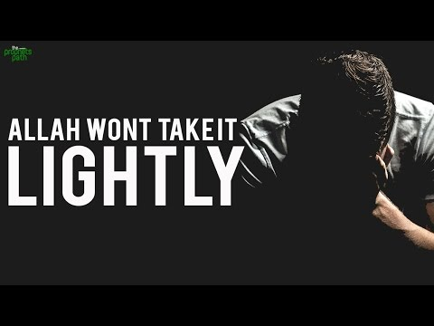 Allah Will Not Take It Lightly!