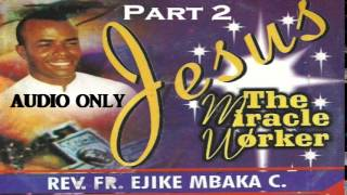 Jesus The Miracle Worker - Part 2 (Father Mbaka)