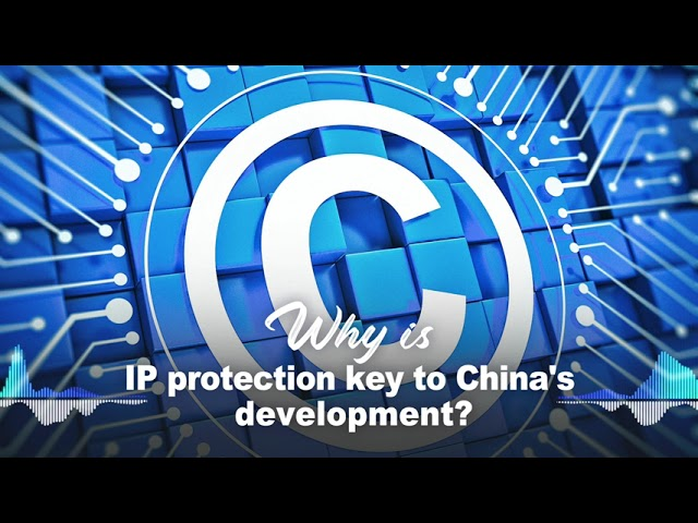 Why is IP protection key to China's development?