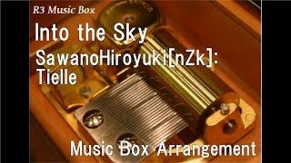"Into the Sky/SawanoHiroyuki[nZk]:Tielle [Music Box] (Anime ""Mobile Suit Gundam Unicorn RE:0096"" OP)"