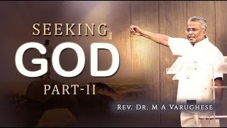 Seeking God, Part-II - Rev. Dr. M A Varughese
