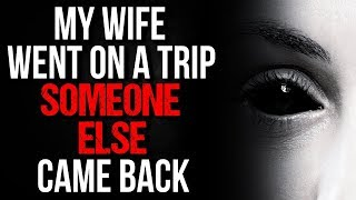 """""""My Wife Went on a Trip, Someone Else Came Back"""" Creepypasta"""