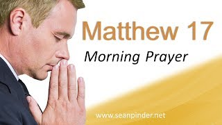 NOTHING SHALL BE IMPOSSIBLE TO YOU - MATTHEW 17 - MORNING PRAYER