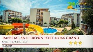 Imperial And Crown Fort Noks Grand Resort - Saint Vlas Hotels, Bulgaria
