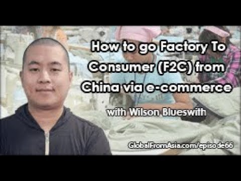 Podcast | Go Factory To Consumer (F2C) from China via e-commerce with Wilson Blues
