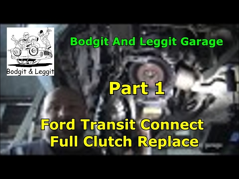 Ford Transit Connect Full Clutch Replace Part 1 Bodgit And Leggit Garage