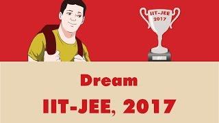 dream iit jee 2017 must watch