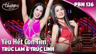 PBN 126 | Trúc Lam & Trúc Linh - Yêu Hết Con Tim