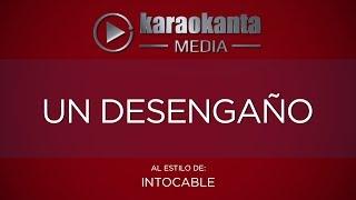 Karaokanta - Intocable - Un desengaño