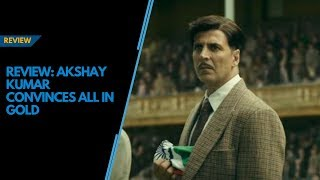 Gold movie review: On Independence Day, Akshay Kumar wins the game, and our hearts