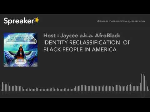 IDENTITY RECLASSIFICATION  Of BLACK PEOPLE IN AMERICA