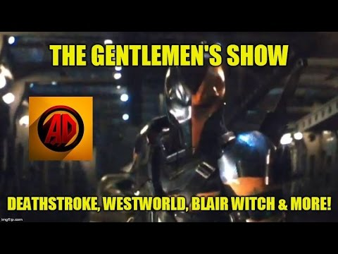 Deathstroke Reveal, Westworld, Rings, Blair Witch Trailers & Gene Wilder -- The Gentlemen's Show