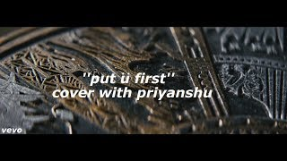 Bars and melody put u first cover with (priyanshu)