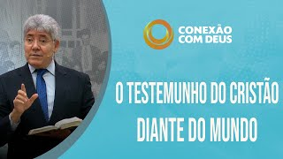 O Testemunho do Cristão diante do Mundo | Pr. Hernandes Dias Lopes | Conexão com Deus