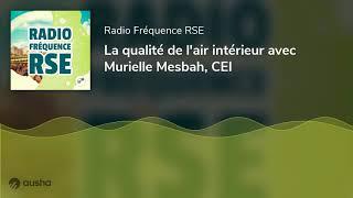 La qualité de l'air intérieur avec Murielle Mesbah, CEI