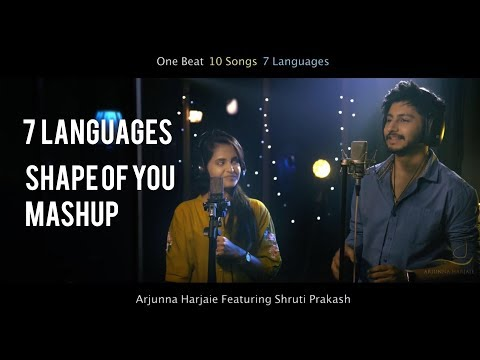 Shape of you Mashup - 7 languages  -10 Songs - Arjunna Harjaie ft Shruti Prakash
