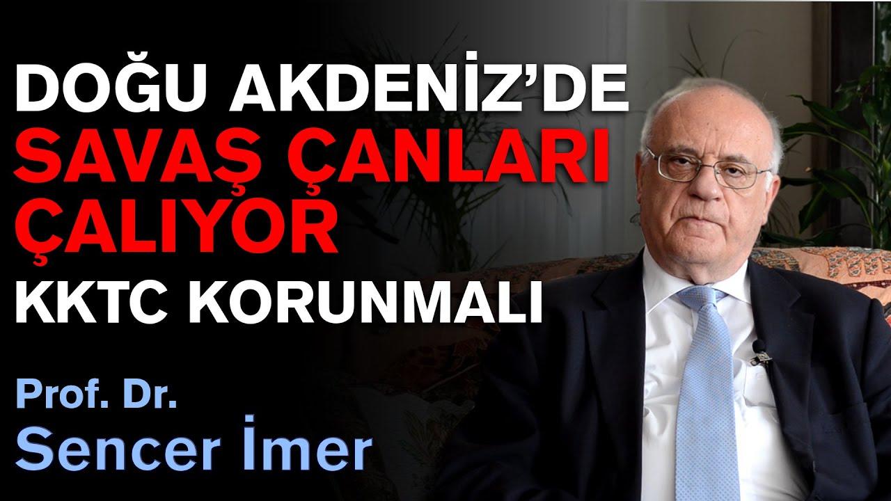 Doğu Akdeniz'de Savaş Çanları Çalıyor KKTC Korunmalı - Prof. Dr. Sencer İmer