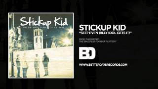 Watch Stickup Kid See Even Billy Idol Gets It video