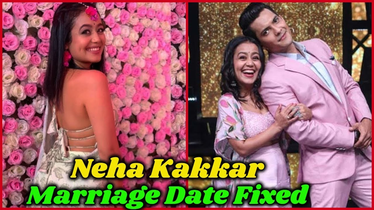 Finally Neha Kakkar S Marriage Date Is Confirmed Youtube