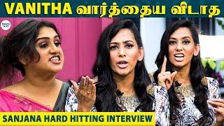 VANITHA கிட்ட பேச யாருக்கும் Guts இல்லை Sanjana Singh Spicy Interview | LittleTalks