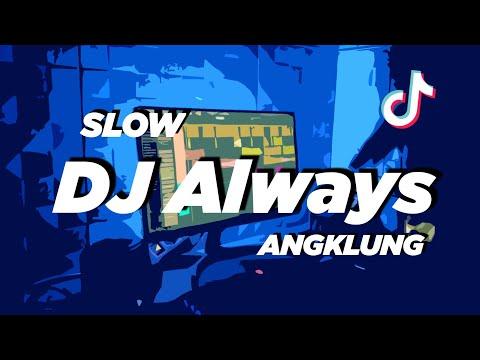DJ ALWAYS SLOW ANGKLUNG   VIRAL TIK TOK
