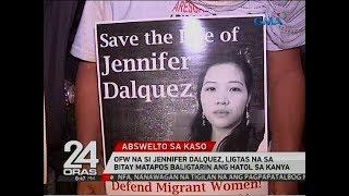 24 Oras: OFW na si Jennifer Dalquez, ligtas na sa bitay matapos baligtarin ang hatol sa kanya