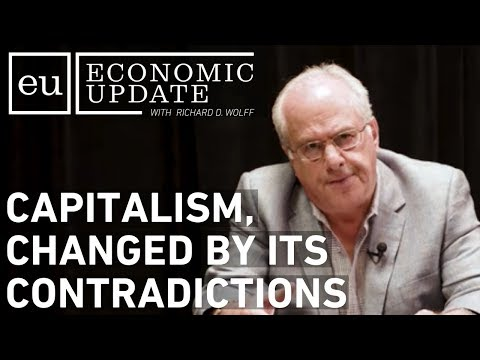 Economic Update: Capitalism, Changed by its Contradictions