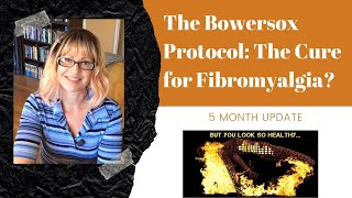 The Bowersox Protocol: The Cure for Fibromyalgia? 5 Month Update