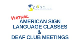 SOURCES Deaf Club & American Sign Language Classes are Virtual