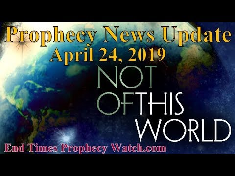 Prophecy News Update 04-24-2019. End Times Prophecy Watch. Watch Now!